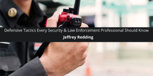 Defensive Tactics Every Security & Law Enforcement Professional Should Know